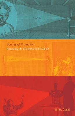 Scenes of Projection: Recasting the Enlightenment Subject (Hardback)