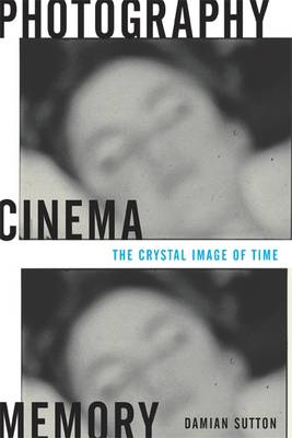 Photography, Cinema, Memory: The Crystal Image of Time (Paperback)