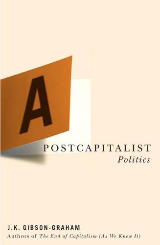 A Postcapitalist Politics (Paperback)