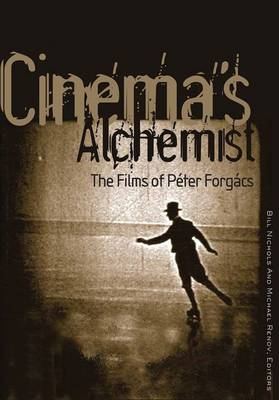 Cinema's Alchemist: The Films of Peter Forgacs - Visible Evidence (Hardback)