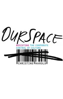 OurSpace: Resisting the Corporate Control of Culture (Paperback)