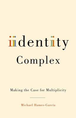 Identity Complex: Making the Case for Multiplicity (Hardback)