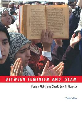 Between Feminism and Islam: Human Rights and Sharia Law in Morocco - Social Movements, Protest and Contention (Hardback)