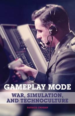 Gameplay Mode: War, Simulation, and Technoculture - Electronic Mediations (Paperback)