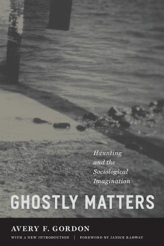 Ghostly Matters: Haunting and the Sociological Imagination (Paperback)