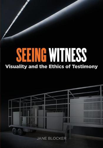 Seeing Witness: Visuality and the Ethics of Testimony (Paperback)