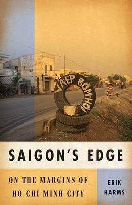 Saigon's Edge: On the Margins of Ho Chi Minh City (Hardback)