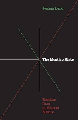 Mestizo State: Reading Race in Modern Mexico (Paperback)