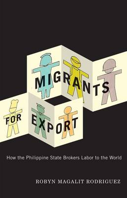 Migrants for Export: How the Philippine State Brokers Labor to the World (Hardback)