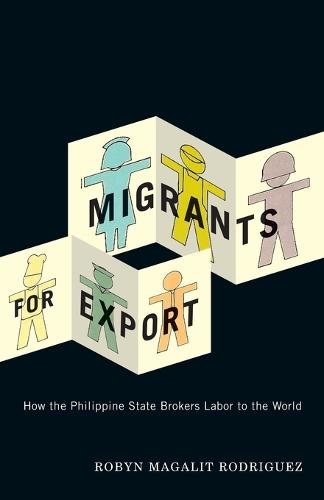 Migrants for Export: How the Philippine State Brokers Labor to the World (Paperback)