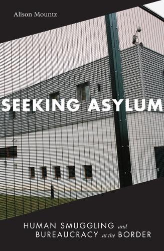 Seeking Asylum: Human Smuggling and Bureaucracy at the Border (Paperback)