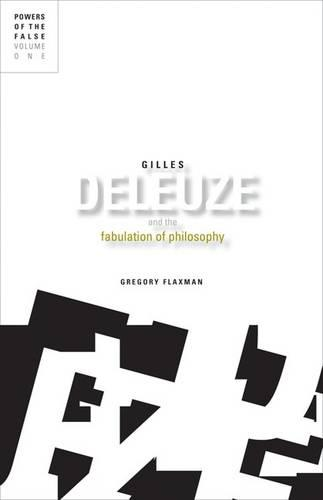 Gilles Deleuze and the Fabulation of Philosophy: Powers of the False, Volume 1 (Paperback)