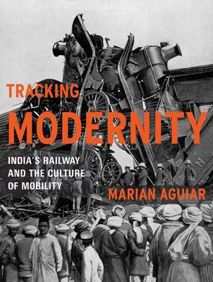 Tracking Modernity: India's Railway and the Culture of Mobility (Hardback)