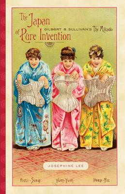 The Japan of Pure Invention: Gilbert and Sullivan's The Mikado (Hardback)