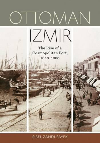 Ottoman Izmir: The Rise of a Cosmopolitan Port, 1840-1880 (Paperback)