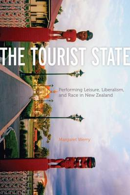 The Tourist State: Performing Leisure, Liberalism, and Race in New Zealand - A Quadrant Book (Hardback)