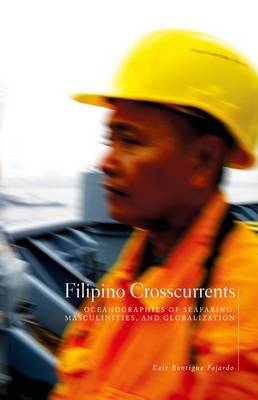 Filipino Crosscurrents: Oceanographies of Seafaring, Masculinities, and Globalization (Hardback)