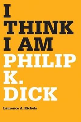 I Think I Am: Philip K. Dick (Hardback)