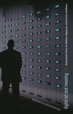 Digital Art and Meaning: Reading Kinetic Poetry, Text Machines, Mapping Art, and Interactive Installations - Electronic Mediations (Hardback)