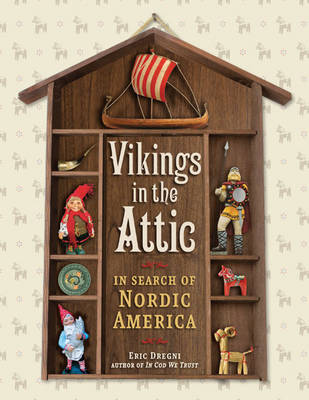 Vikings in the Attic: In Search of Nordic America (Paperback)