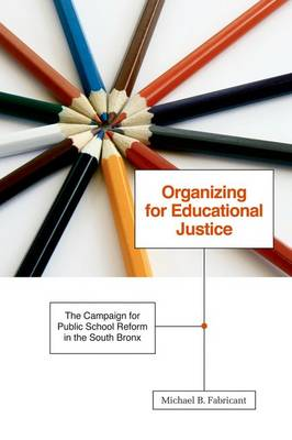 Organizing for Educational Justice: The Campaign for Public School Reform in the South Bronx (Hardback)