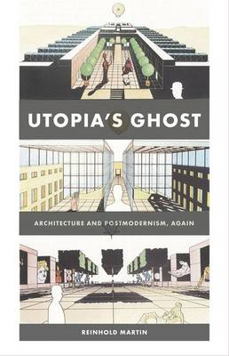 Utopia's Ghost: Architecture and Postmodernism, Again (Hardback)