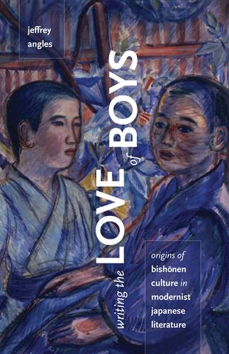 Writing the Love of Boys: Origins of Bishonen Culture in Modernist Japanese Literature (Paperback)