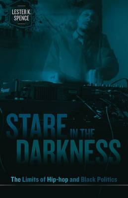 Stare in the Darkness: The Limits of Hip-hop and Black Politics (Hardback)