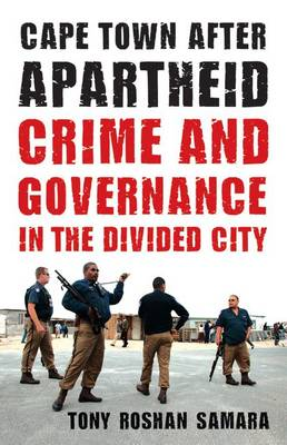 Cape Town after Apartheid: Crime and Governance in the Divided City (Hardback)
