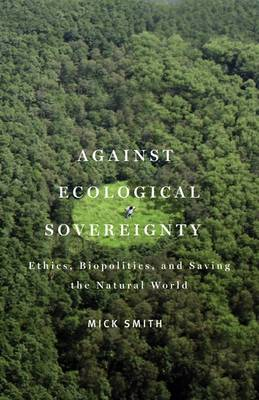 Against Ecological Sovereignty: Ethics, Biopolitics, and Saving the Natural World - Posthumanities (Paperback)