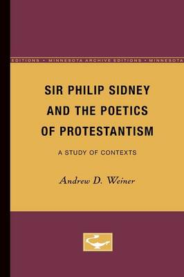 Sir Philip Sidney and the Poetics of Protestantism: A Study of Contexts (Paperback)
