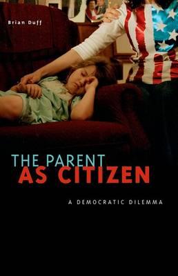 The Parent as Citizen: A Democratic Dilemma (Hardback)