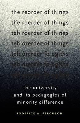 Reorder of Things: The University and Its Pedagogies of Minority Difference - Difference Incorporated (Paperback)