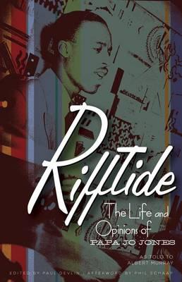 Rifftide: The Life and Opinions of Papa Jo Jones (Hardback)