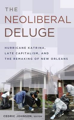 The Neoliberal Deluge: Hurricane Katrina, Late Capitalism, and the Remaking of New Orleans (Hardback)