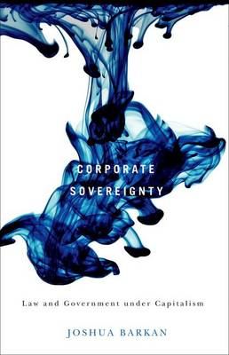 Corporate Sovereignty: Law and Government Under Capitalism (Hardback)