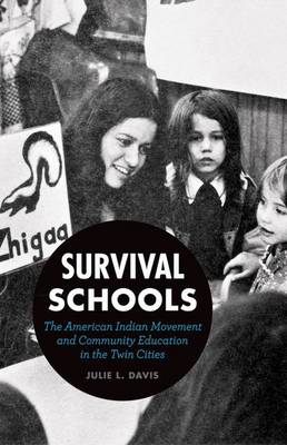 Survival Schools: The American Indian Movement and Community Education in the Twin Cities (Hardback)
