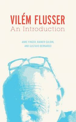 Vilem Flusser: An Introduction - Electronic Mediations (Hardback)