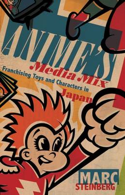 Anime's Media Mix: Franchising Toys and Characters in Japan (Hardback)
