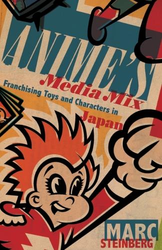 Anime's Media Mix: Franchising Toys and Characters in Japan (Paperback)