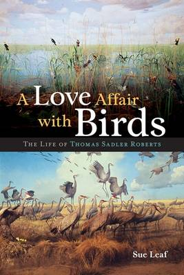 A Love Affair with Birds: The Life of Thomas Sadler Roberts (Hardback)