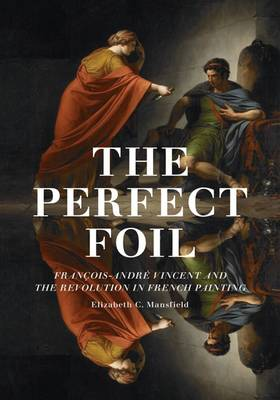 The Perfect Foil: Francois-Andre Vincent and the Revolution in French Painting (Hardback)