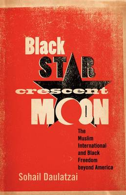 Black Star, Crescent Moon: The Muslim International and Black Freedom Beyond America (Hardback)
