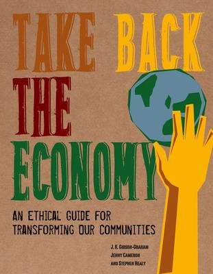 Take Back the Economy: An Ethical Guide for Transforming Our Communities (Hardback)