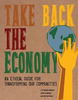 Take Back the Economy: An Ethical Guide for Transforming Our Communities (Paperback)