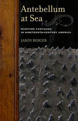 Antebellum at Sea: Maritime Fantasies in Nineteenth-Century America (Hardback)
