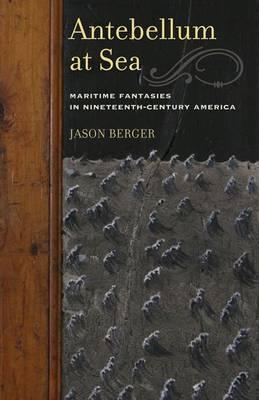 Antebellum at Sea: Maritime Fantasies in Nineteenth-Century America (Paperback)