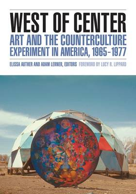 West of Center: Art and the Counterculture Experiment in America, 1965-1977 (Paperback)