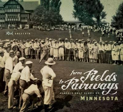 From Fields to Fairways: Classic Golf Clubs of Minnesota (Hardback)