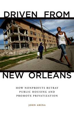Driven from New Orleans: How Nonprofits Betray Public Housing and Promote Privatization (Hardback)